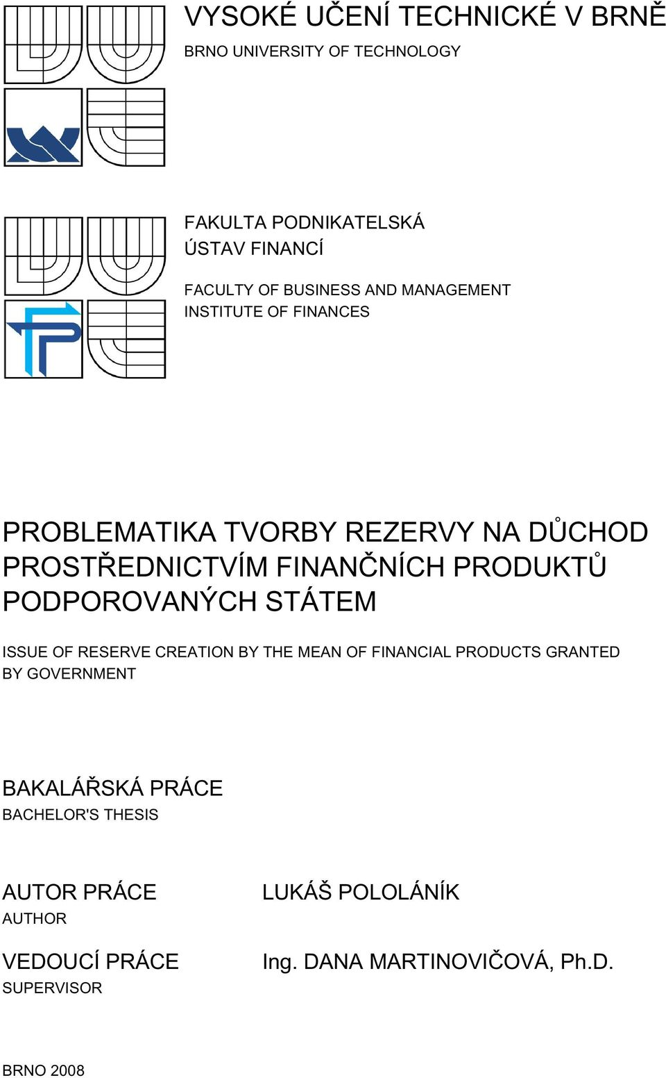 PODPOROVANÝCH STÁTEM ISSUE OF RESERVE CREATION BY THE MEAN OF FINANCIAL PRODUCTS GRANTED BY GOVERNMENT BAKALÁŘSKÁ