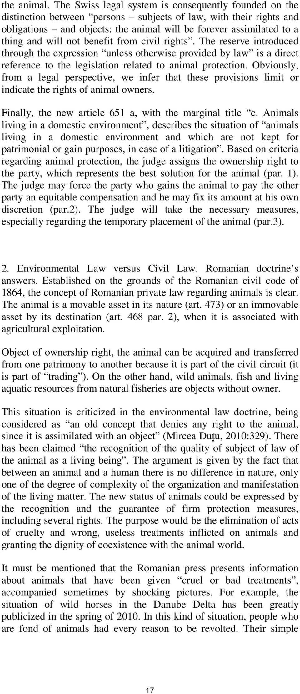 will not benefit from civil rights. The reserve introduced through the expression unless otherwise provided by law is a direct reference to the legislation related to animal protection.