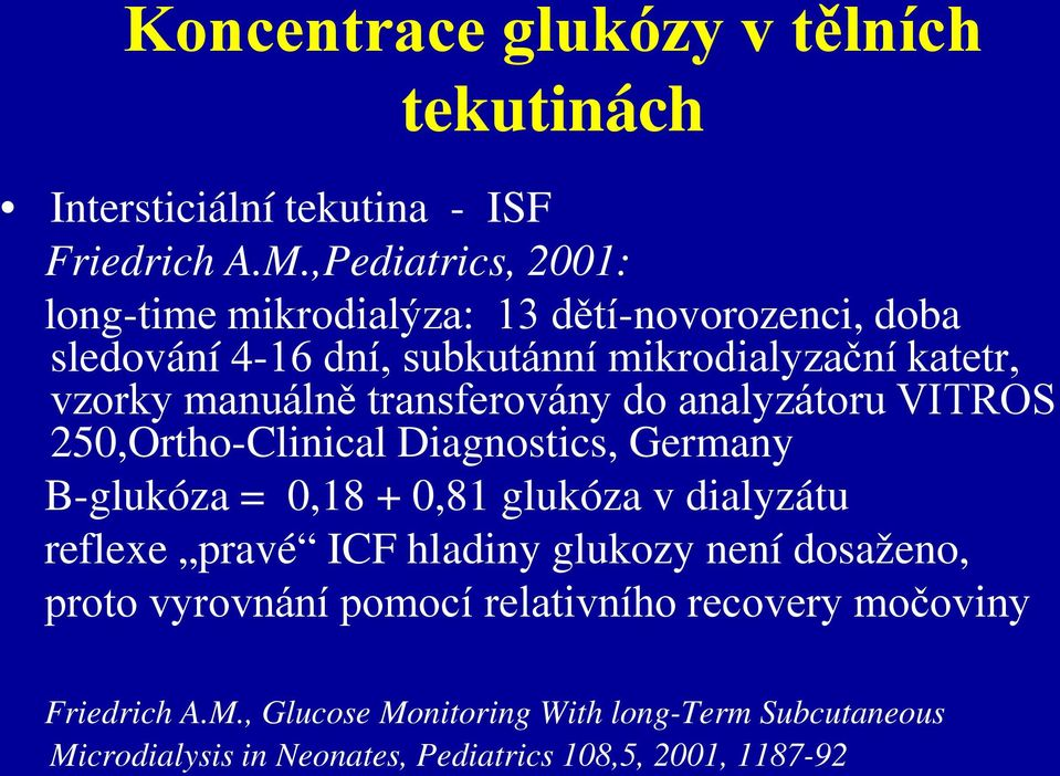 transferovány do analyzátoru VITROS 250,Ortho-Clinical Diagnostics, Germany B-glukóza = 0,18 + 0,81 glukóza v dialyzátu reflexe pravé ICF