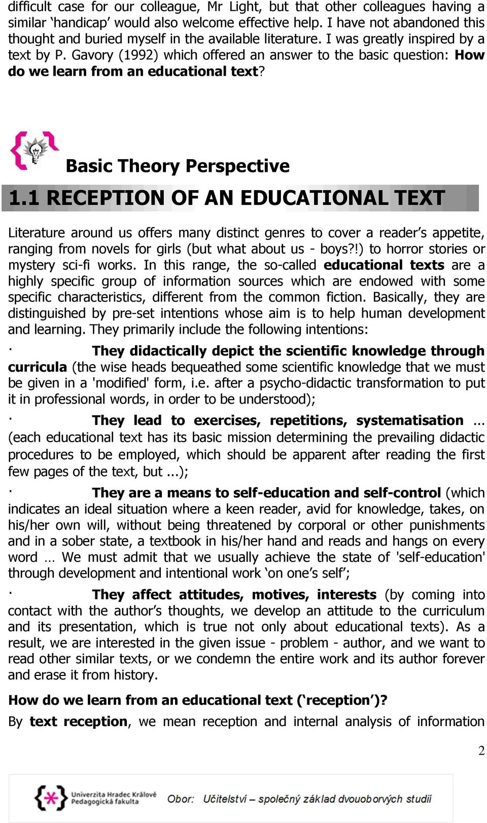 Gavory (1992) which offered an answer to the basic question: How do we learn from an educational text? Basic Theory Perspective 1.