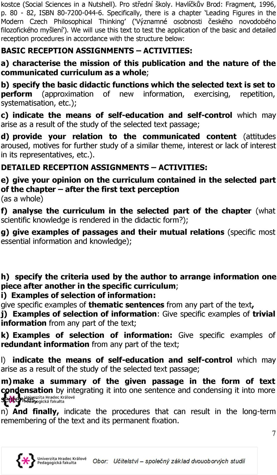 We will use this text to test the application of the basic and detailed reception procedures in accordance with the structure below: BASIC RECEPTION ASSIGNMENTS ACTIVITIES: a) characterise the