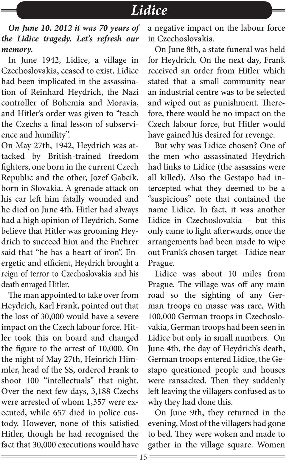 humility. On May 27th, 1942, Heydrich was attacked by British-trained freedom fighters, one born in the current Czech Republic and the other, Jozef Gabcik, born in Slovakia.
