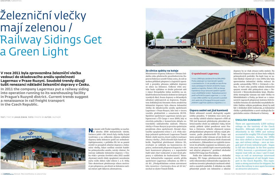 In 2011 the company Lagermax put a railway siding into operation running to its warehousing facility in Prague s Ruzyně district.