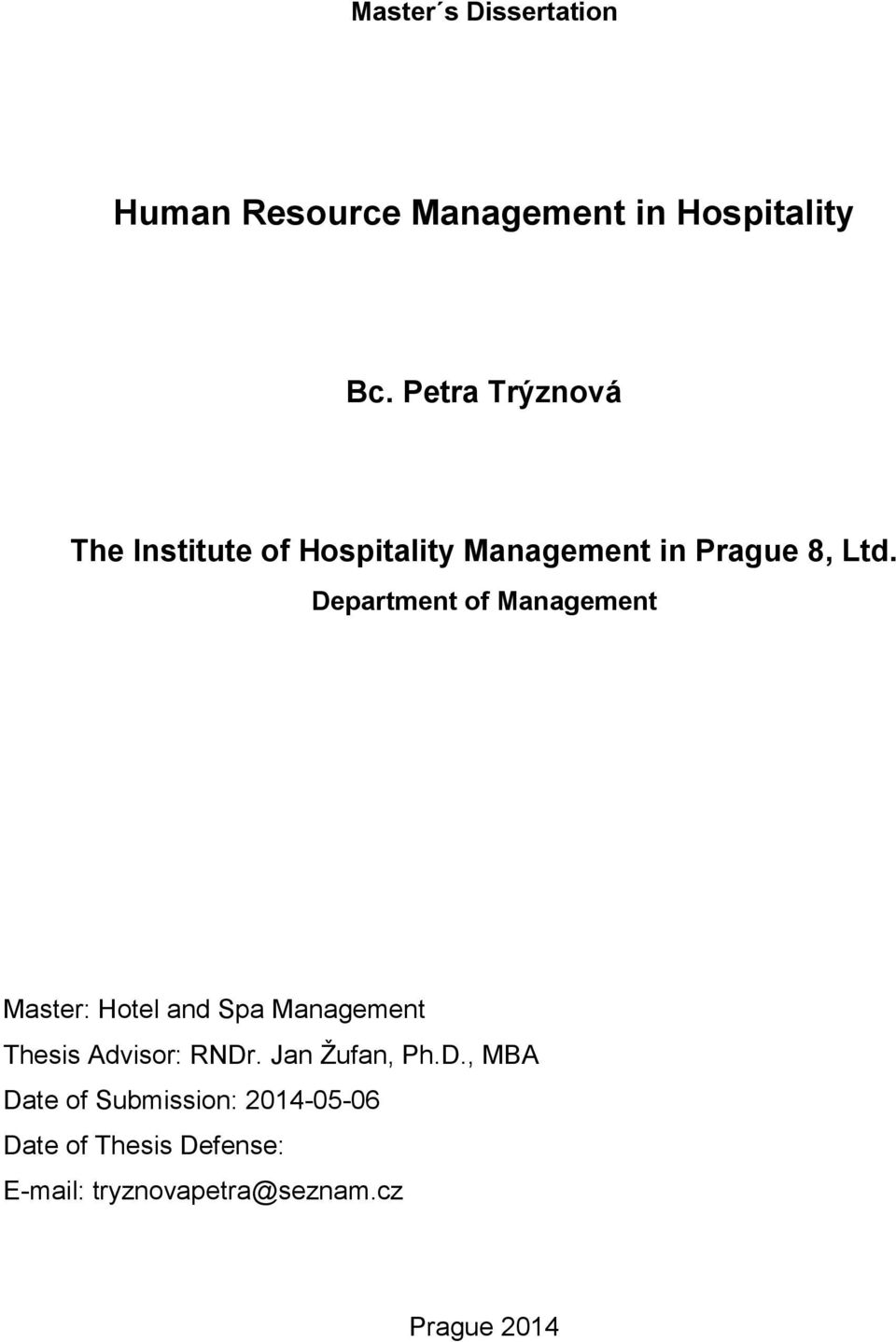Department of Management Master: Hotel and Spa Management Thesis Advisor: RNDr.