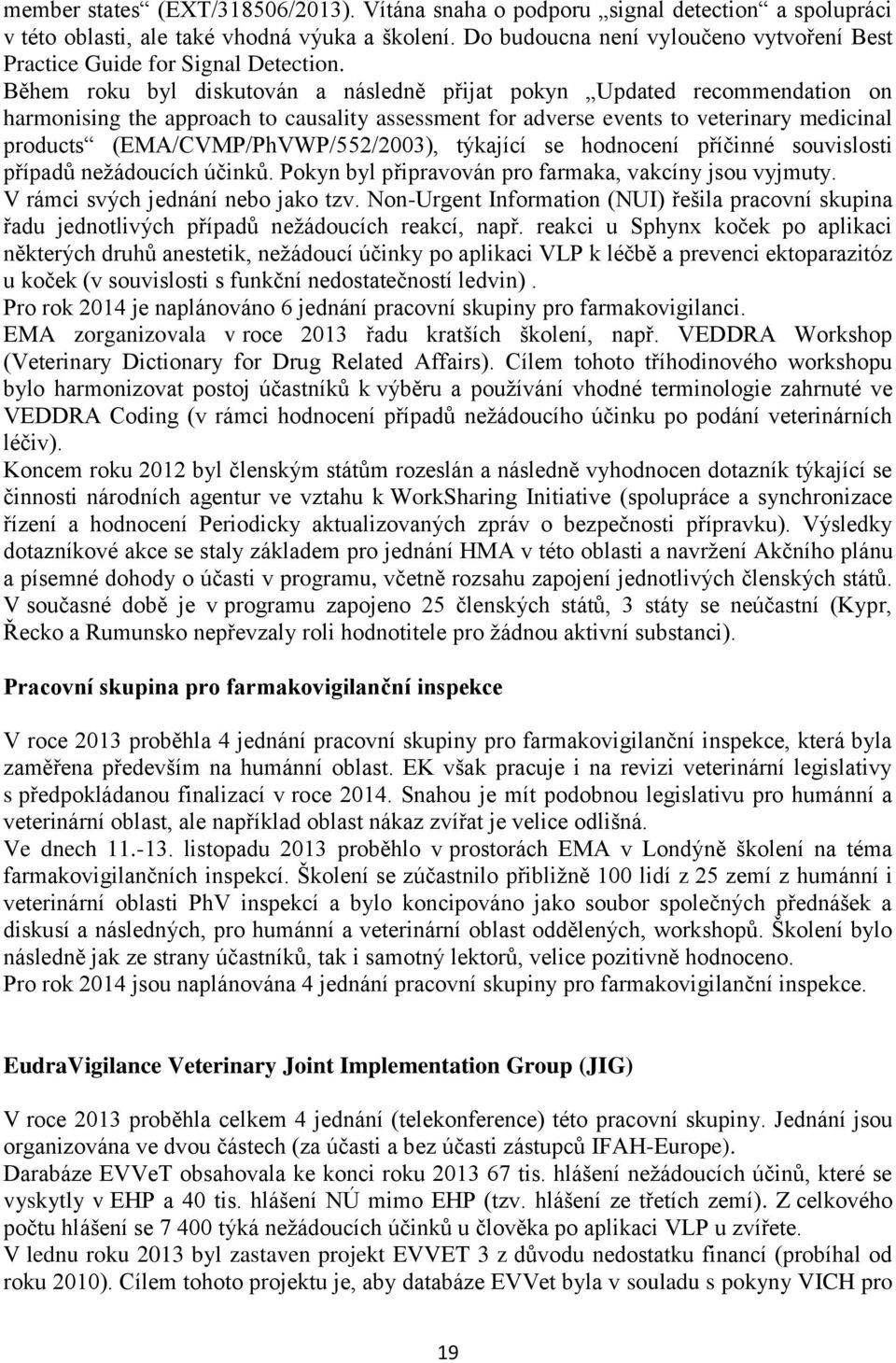 Během roku byl diskutován a následně přijat pokyn Updated recommendation on harmonising the approach to causality assessment for adverse events to veterinary medicinal products