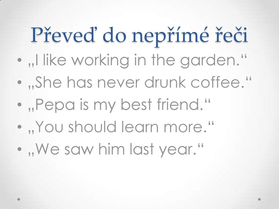 She has never drunk coffee.