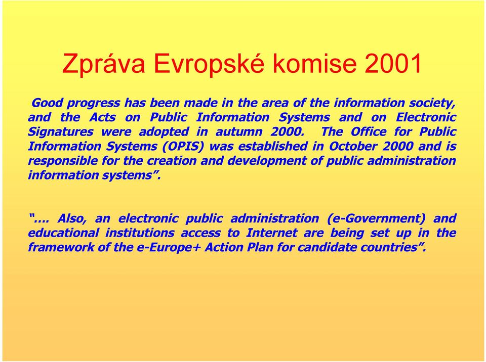 The Office for Public Information Systems (OPIS) was established in October 2000 and is responsible for the creation and development of public