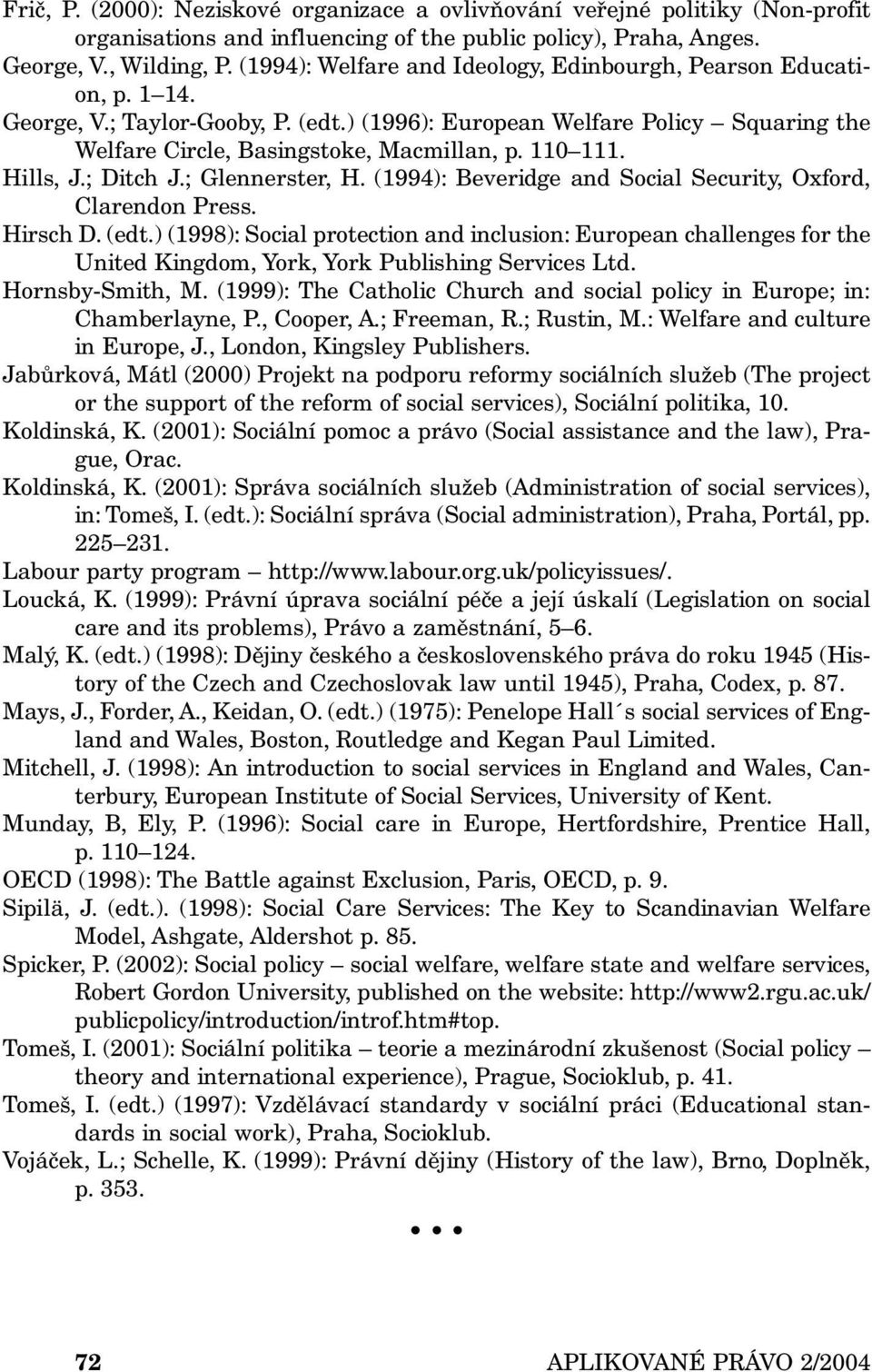 110 111. Hills, J.; Ditch J.; Glennerster, H. (1994): Beveridge and Social Security, Oxford, Clarendon Press. Hirsch D. (edt.