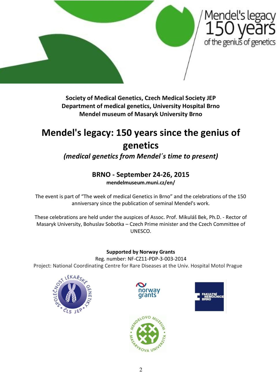 cz/en/ The event is part of The week of medical Genetics in Brno and the celebrations of the 150 anniversary since the publication of seminal Mendel's work.