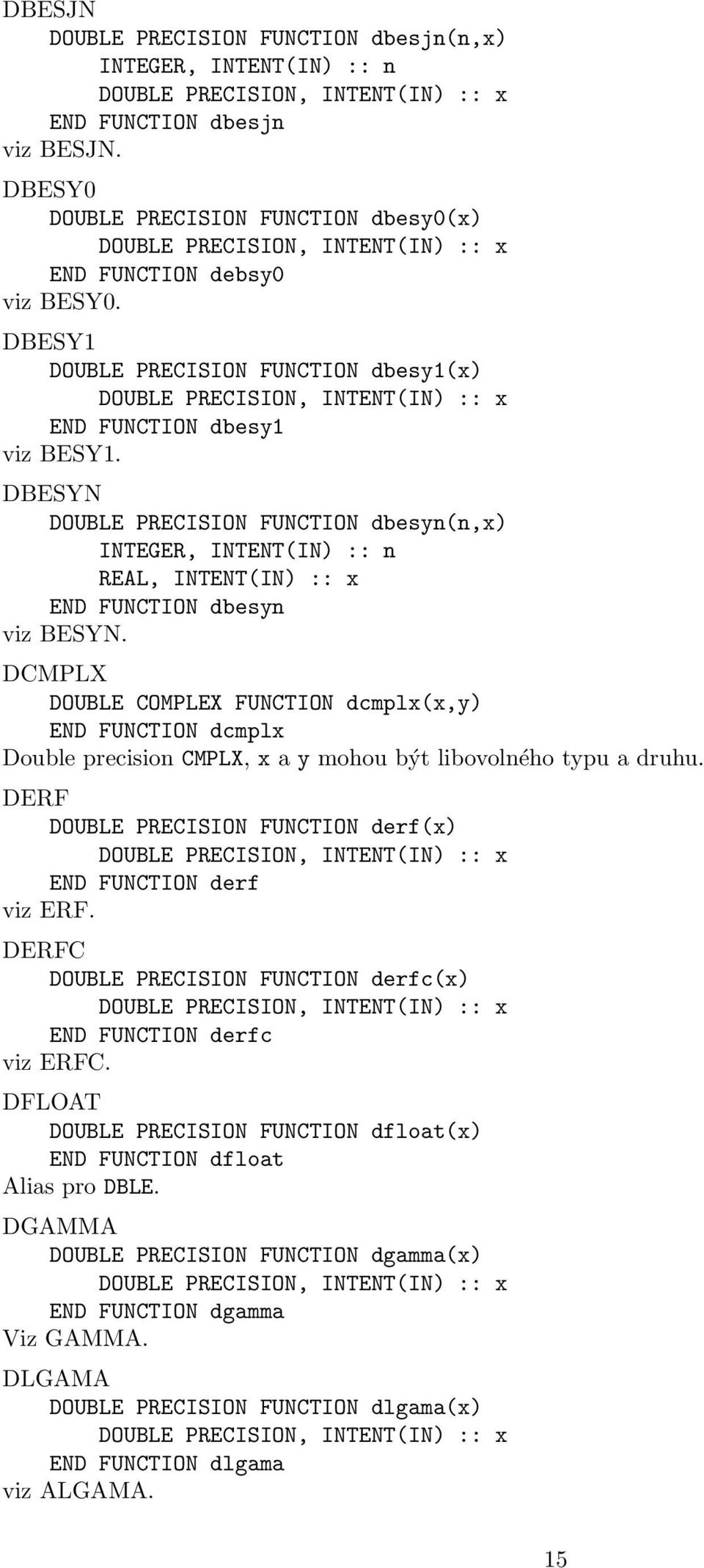 DBESY1 DOUBLE PRECISION FUNCTION dbesy1(x) DOUBLE PRECISION, INTENT(IN) :: x END FUNCTION dbesy1 viz BESY1.