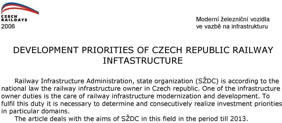One of the infrastructure owner duties is the care of railway infrastructure modernization and development.