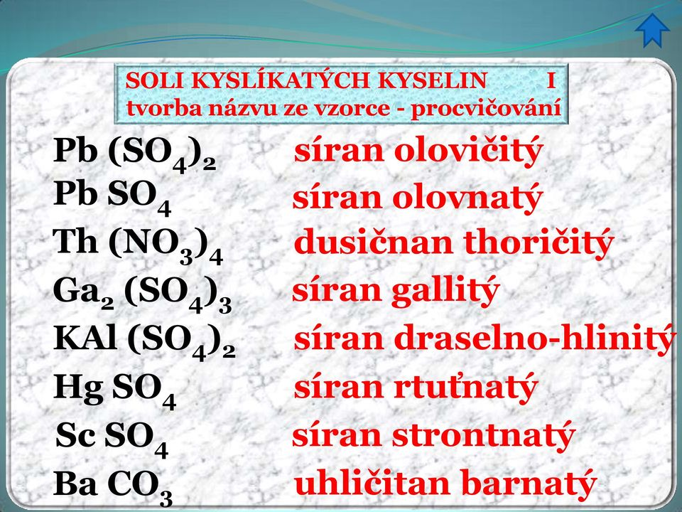 thoričitý Ga 2 (SO 4 ) 3 síran gallitý KAl (SO 4 ) 2 síran