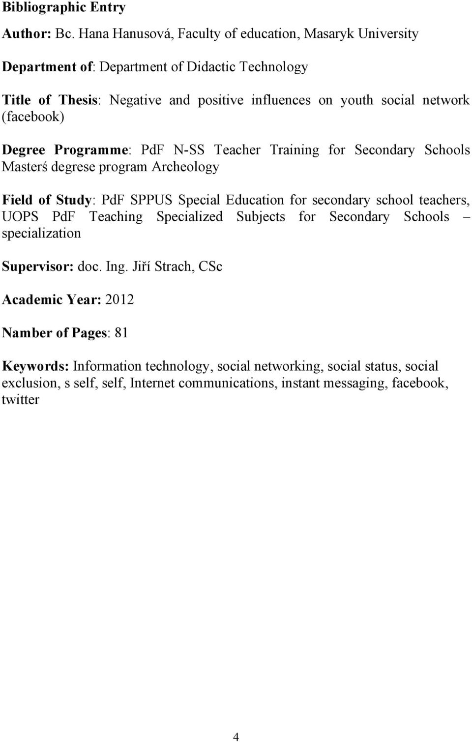 (facebook) Degree Programme: PdF N-SS Teacher Training for Secondary Schools Masterś degrese program Archeology Field of Study: PdF SPPUS Special Education for secondary school