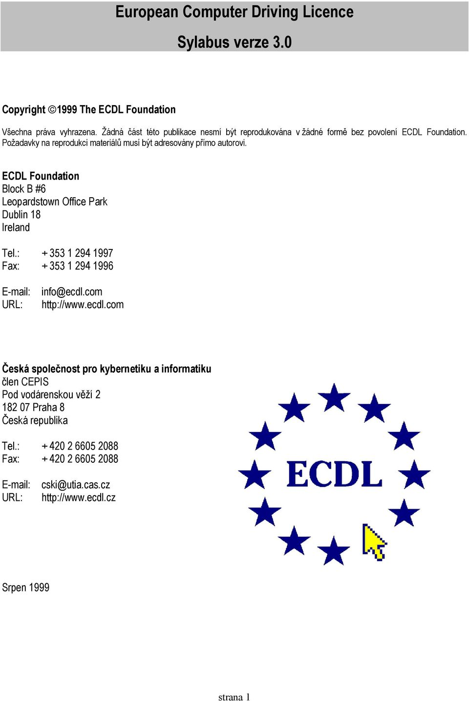 ECDL Foundation Block B #6 Leopardstown Office Park Dublin 18 Ireland Tel.: + 353 1 294 1997 Fax: + 353 1 294 1996 E-mail: URL: info@ecdl.