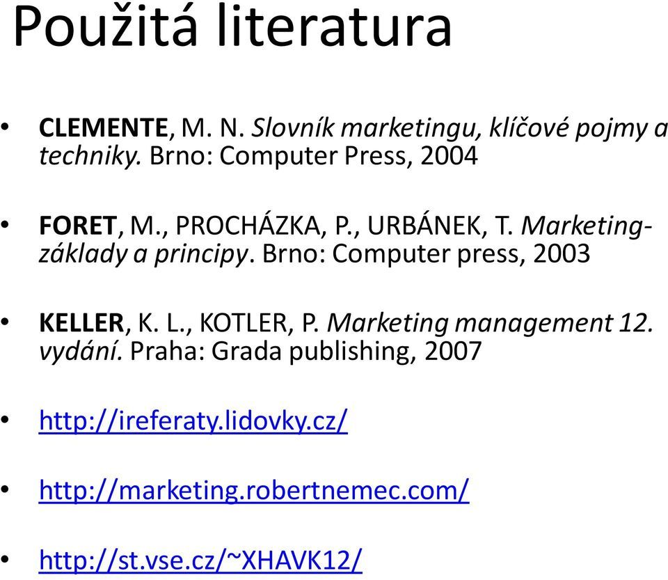 Brno: Computer press, 2003 KELLER, K. L., KOTLER, P. Marketing management 12. vydání.
