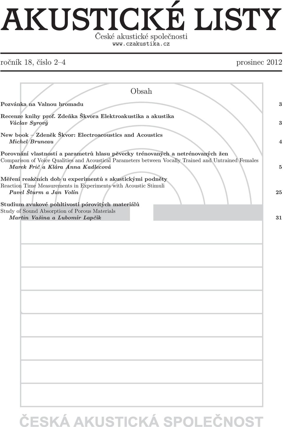 netrénovaných žen Comparison of Voice Qualities and Acoustical Parameters between Vocally Trained and Untrained Females Marek Frič a Klára Anna Kadlecová 5 Měření reakčních dob u