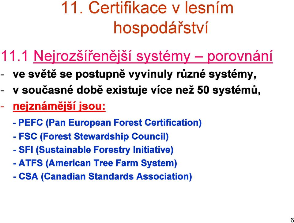 European Forest Certification) - FSC (Forest Stewardship Council) - SFI (Sustainable