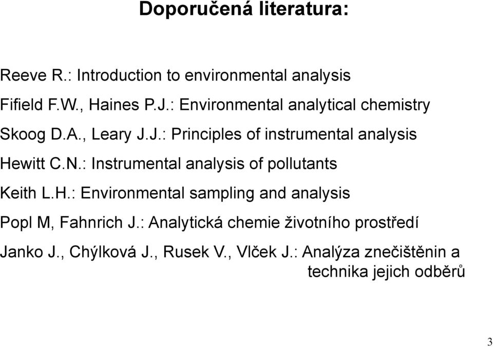 : Instrumental analysis of pollutants Keith L.H.: Environmental sampling and analysis Popl M, Fahnrich J.