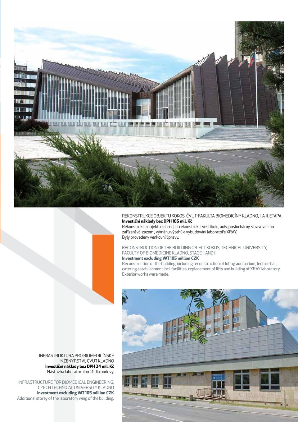 RECONSTRUCTION OF THE BUILDING OBJECT KOKOS, TECHNICAL UNIVERSITY, FACULTY OF BIOMEDICINE KLADNO, STAGE I. AND II.