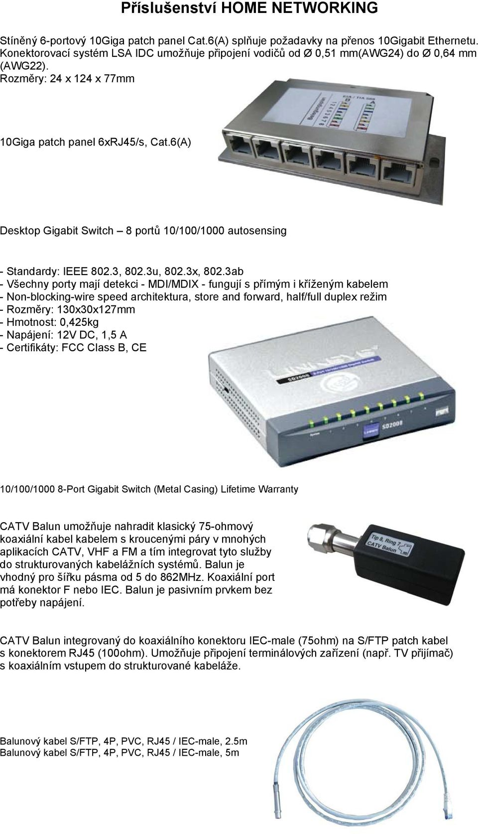 6(A) Desktop Gigabit Switch 8 portů 10/100/1000 autosensing - Standardy: IEEE 802.3, 802.3u, 802.3x, 802.