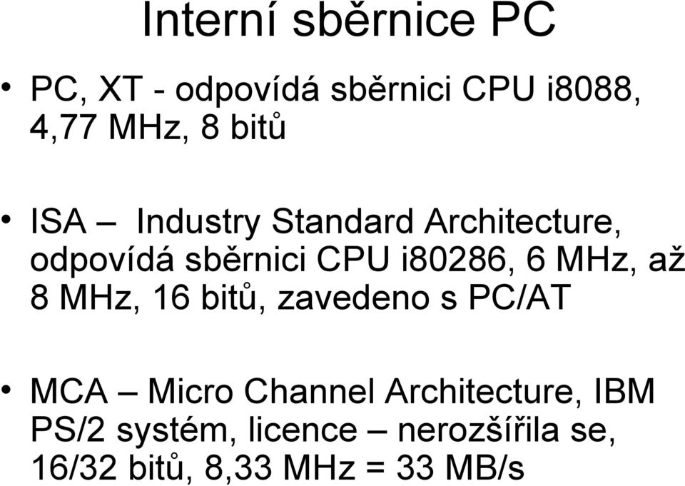 6 MHz, až 8 MHz, 16 bitů, zavedeno s PC/AT MCA Micro Channel