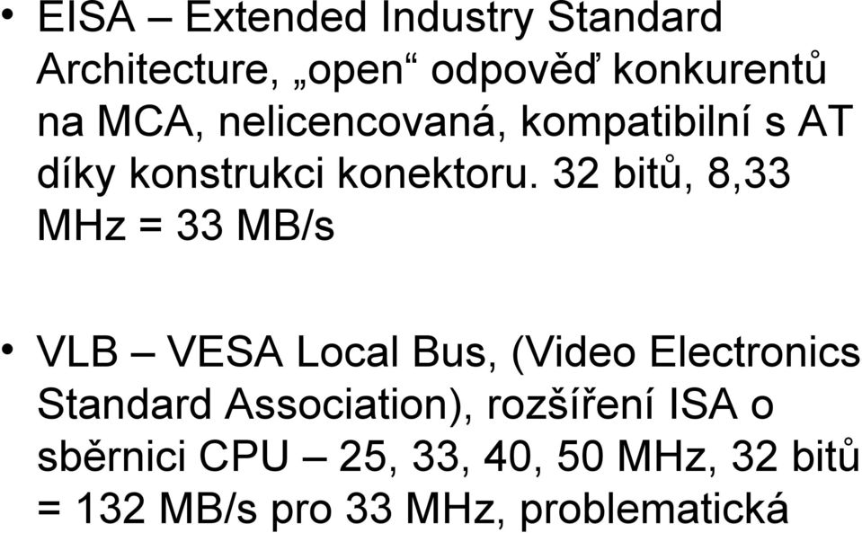 32 bitů, 8,33 MHz = 33 MB/s VLB VESA Local Bus, (Video Electronics Standard