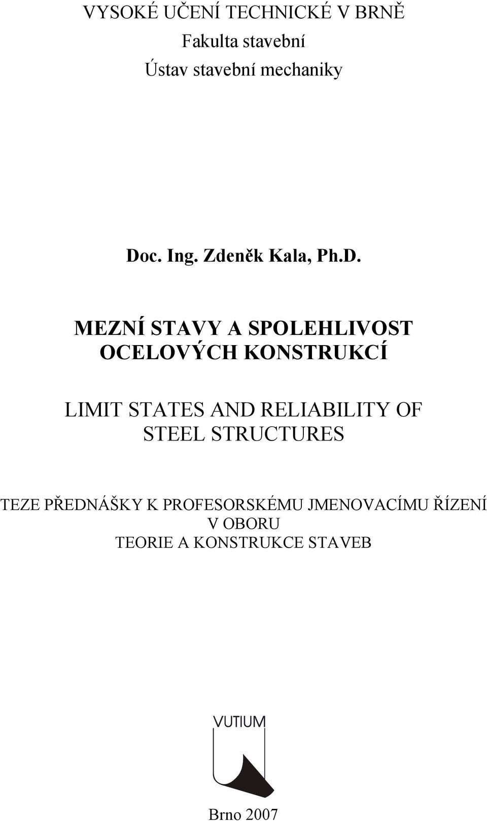 KONSTRUKCÍ LIMIT STATES AND RELIABILITY OF STEEL STRUCTURES TEZE