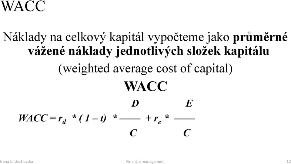 (weighted average cost of capital) WACC WACC = r d * (