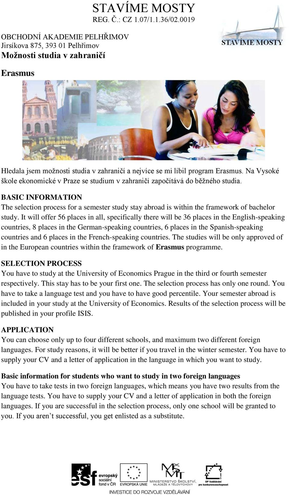 BASIC INFORMATION The selection process for a semester study stay abroad is within the framework of bachelor study.