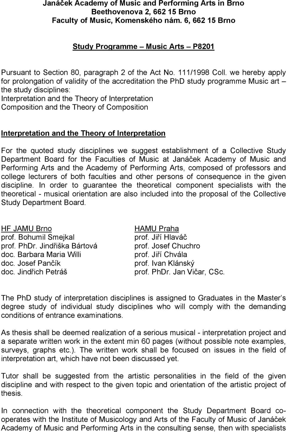we hereby apply for prolongation of validity of the accreditation the PhD study programme Music art the study disciplines: Interpretation and the Theory of Interpretation Composition and the Theory