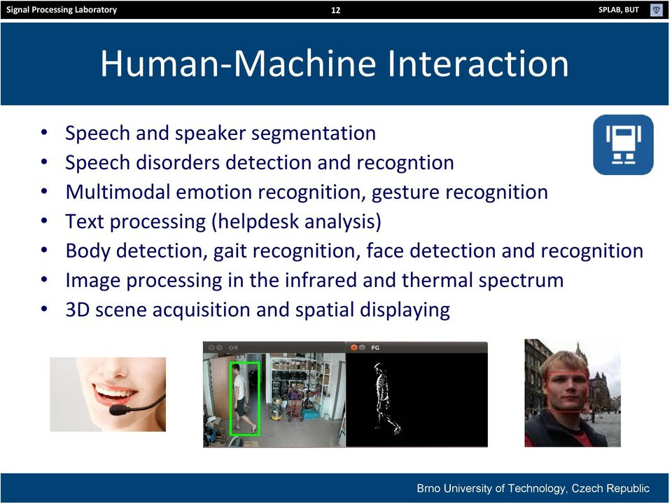 recognition Text processing (helpdesk analysis) Body detection, gait recognition, face detection and