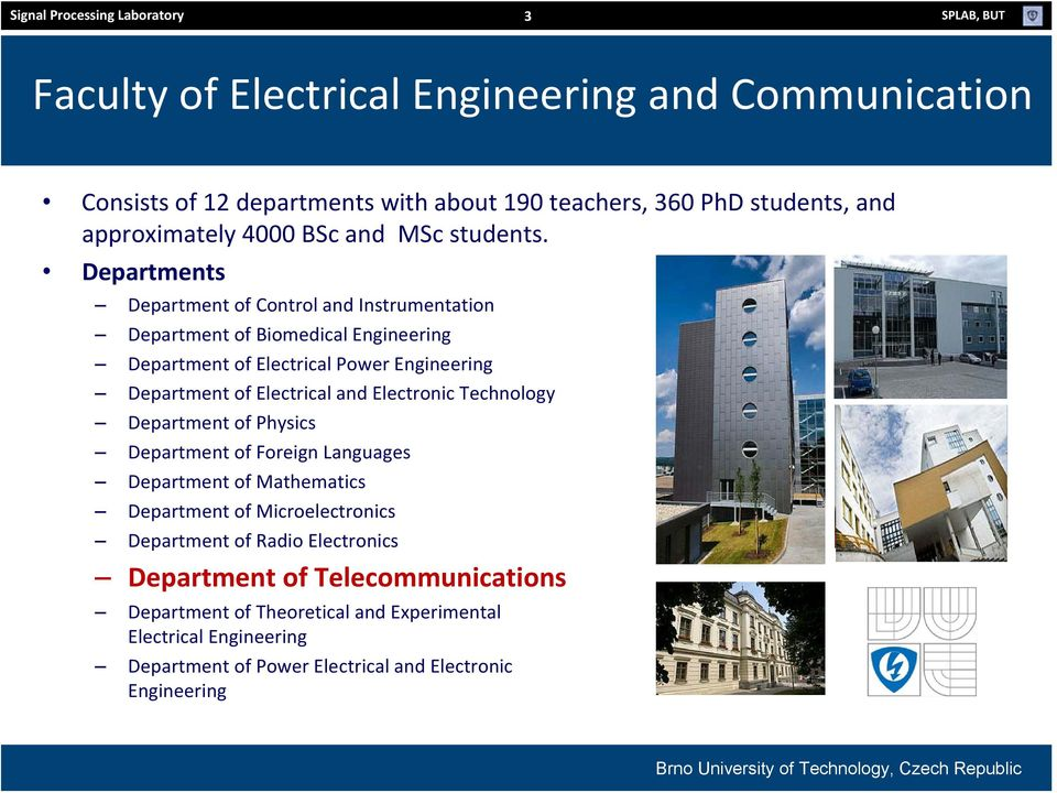 Departments Department of Control and Instrumentation Department of Biomedical Engineering Department of Electrical Power Engineering Department of Electrical and Electronic