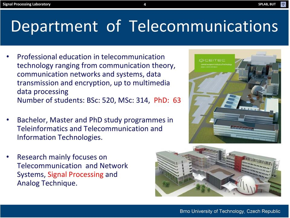 data processing Number of students: BSc: 520, MSc: 314, PhD: 63 Bachelor, Master and PhD study programmes in Teleinformatics and