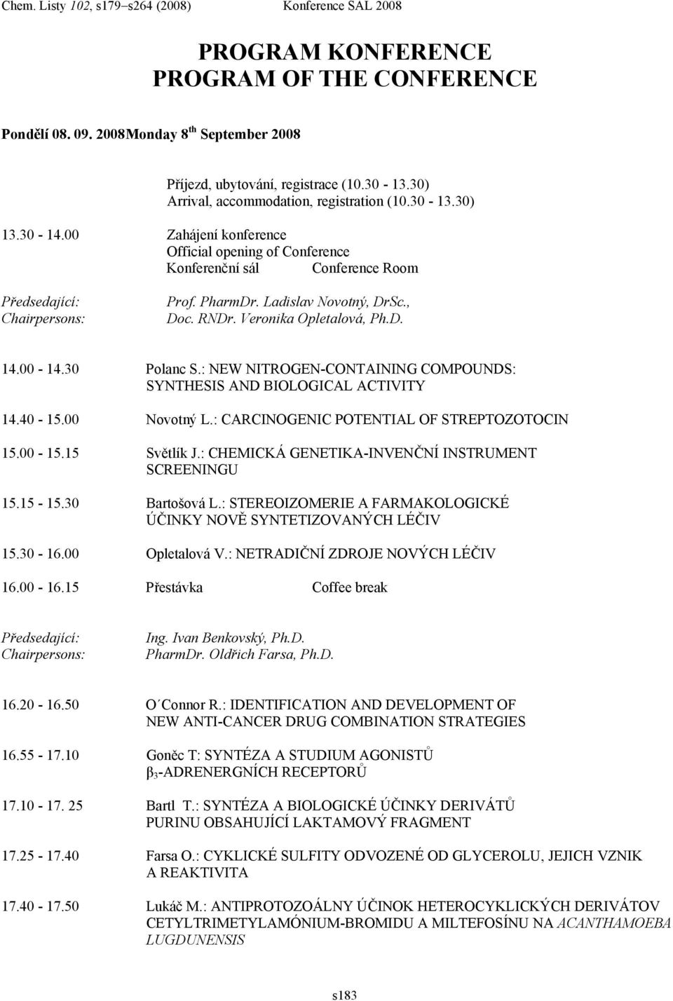 : NEW NITROGEN-CONTAINING COMPOUNDS: SYNTHESIS AND BIOLOGICAL ACTIVITY 14.40-15.00 Novotný L.: CARCINOGENIC POTENTIAL OF STREPTOZOTOCIN 15.00-15.15 Světlík J.