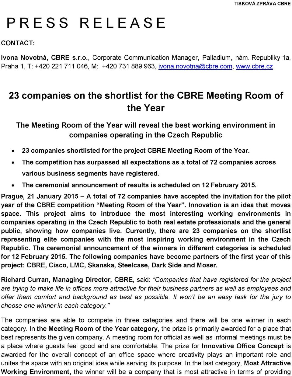 cz 23 companies on the shortlist for the CBRE Meeting Room of the Year The Meeting Room of the Year will reveal the best working environment in companies operating in the Czech Republic 23 companies