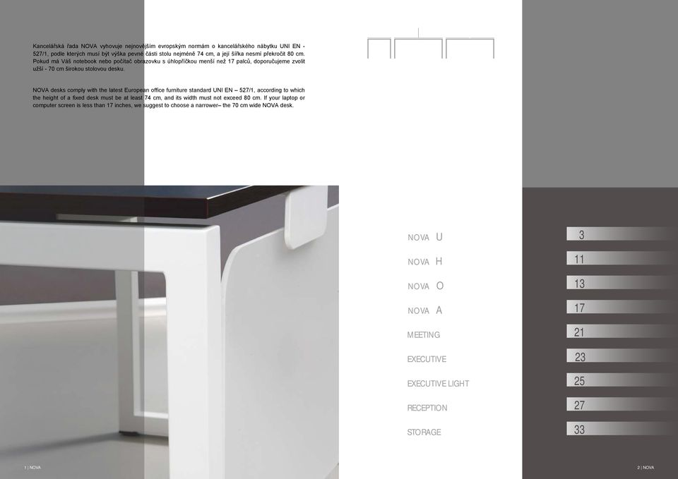 NOVA desks comply with the latest European office furniture standard UNI EN 527/1, according to which the height of a fixed desk must be at least 74 cm, and its width must not exceed 80 cm.