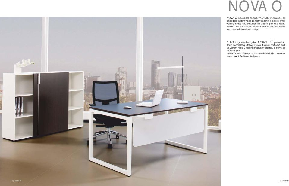 NOVA O will surprise you with its characteristic, innovative and especially functional design.