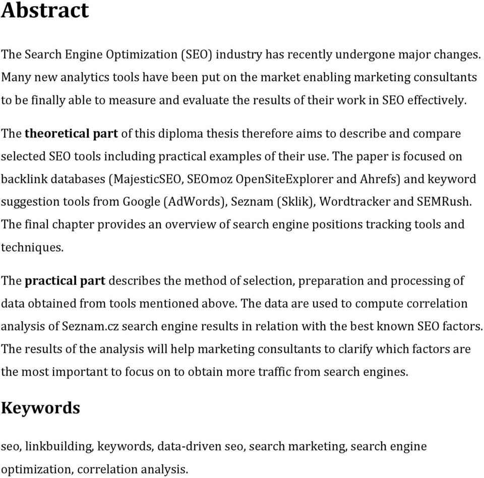 The theoretical part of this diploma thesis therefore aims to describe and compare selected SEO tools including practical examples of their use.