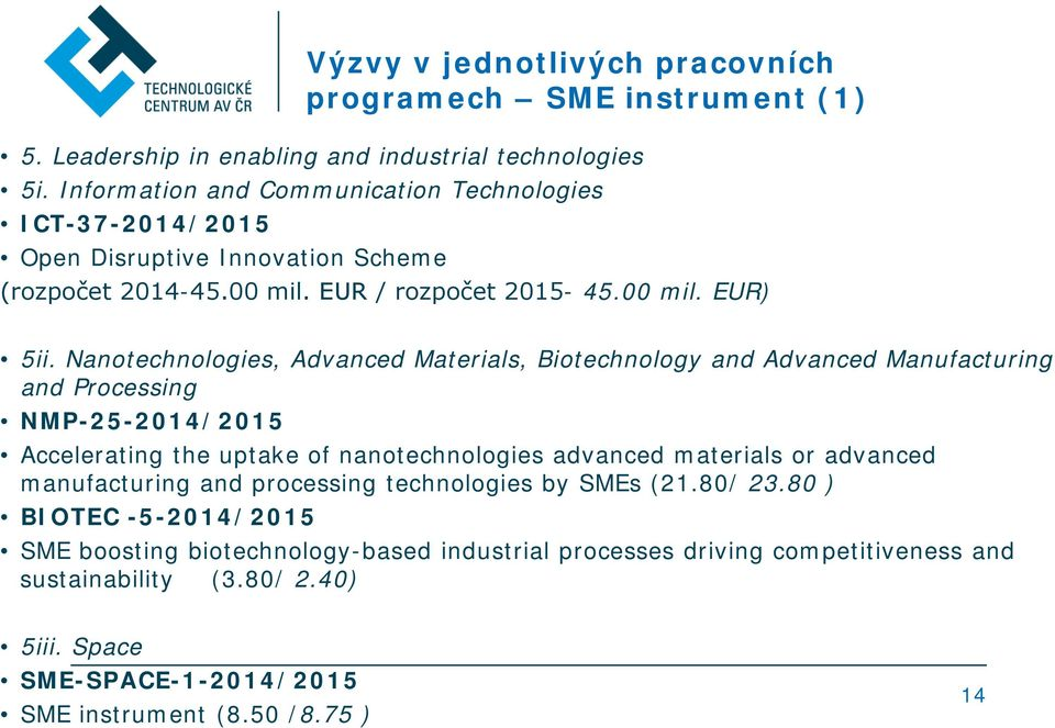 Nanotechnologies, Advanced Materials, Biotechnology and Advanced Manufacturing and Processing NMP-25-2014/2015 Accelerating the uptake of nanotechnologies advanced materials or