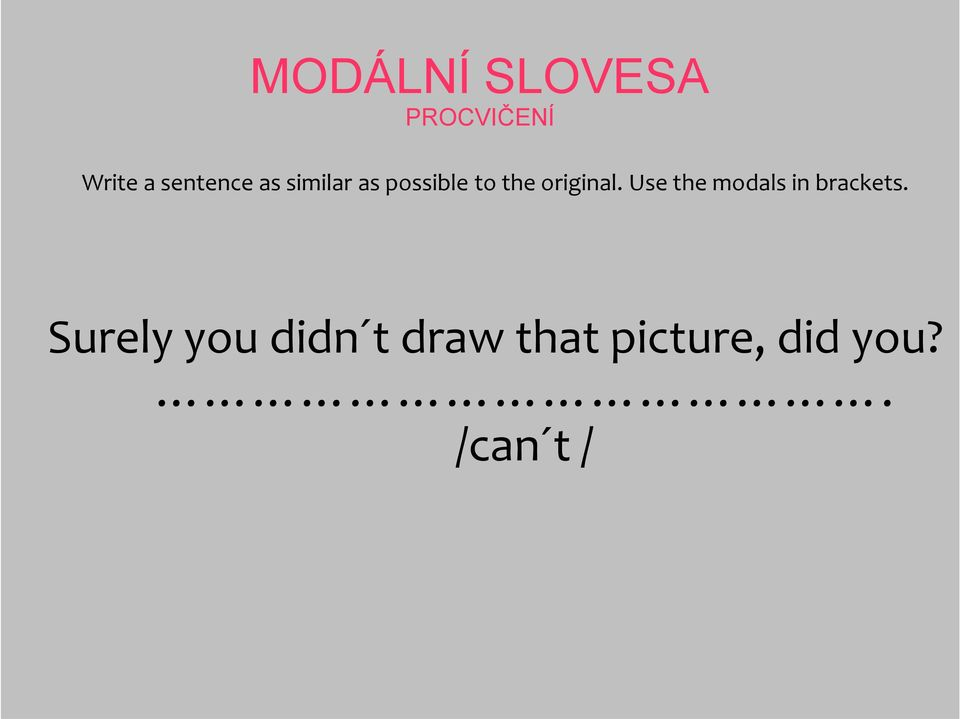 Use the modals in brackets.