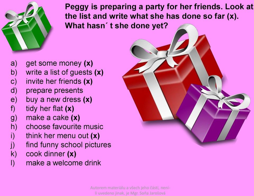 a) get some money (x) b) write a list of guests (x) c) invite her friends (x) d) prepare presents e)