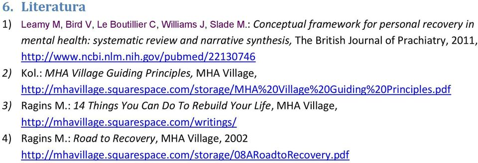 http://www.ncbi.nlm.nih.gov/pubmed/22130746 2) Kol.: MHA Village Guiding Principles, MHA Village, http://mhavillage.squarespace.