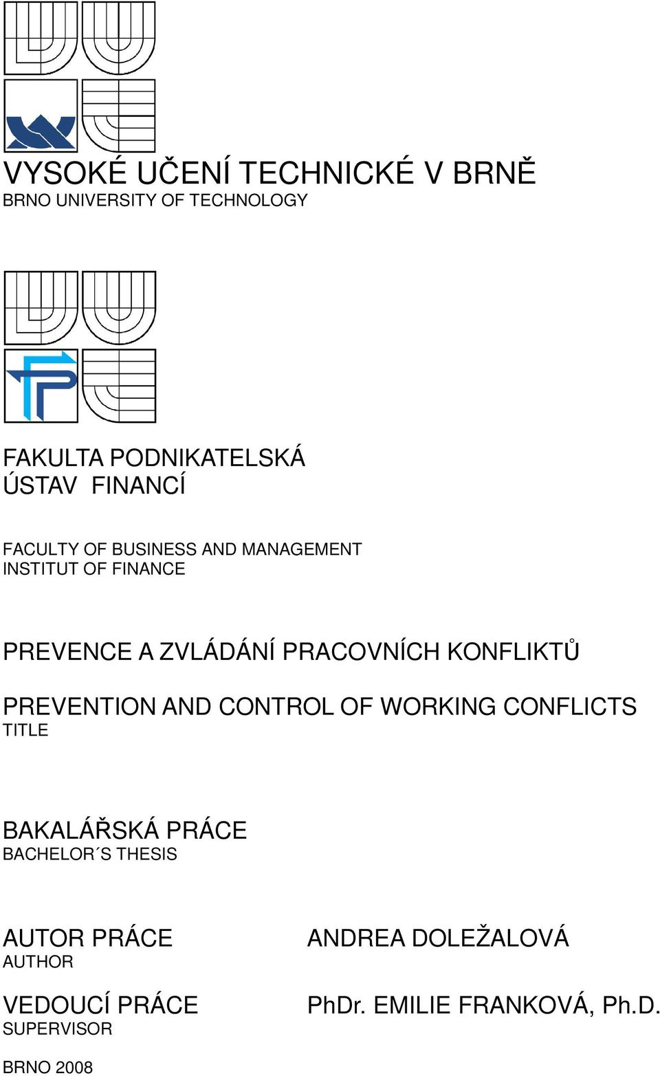 KONFLIKTŮ PREVENTION AND CONTROL OF WORKING CONFLICTS TITLE BAKALÁŘSKÁ PRÁCE BACHELOR S THESIS