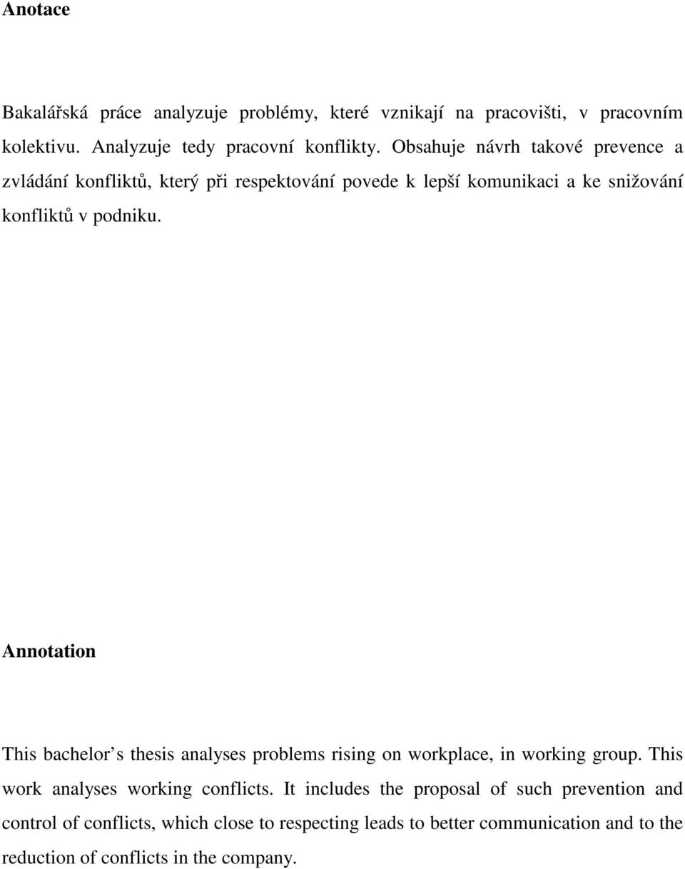 Annotation This bachelor s thesis analyses problems rising on workplace, in working group. This work analyses working conflicts.