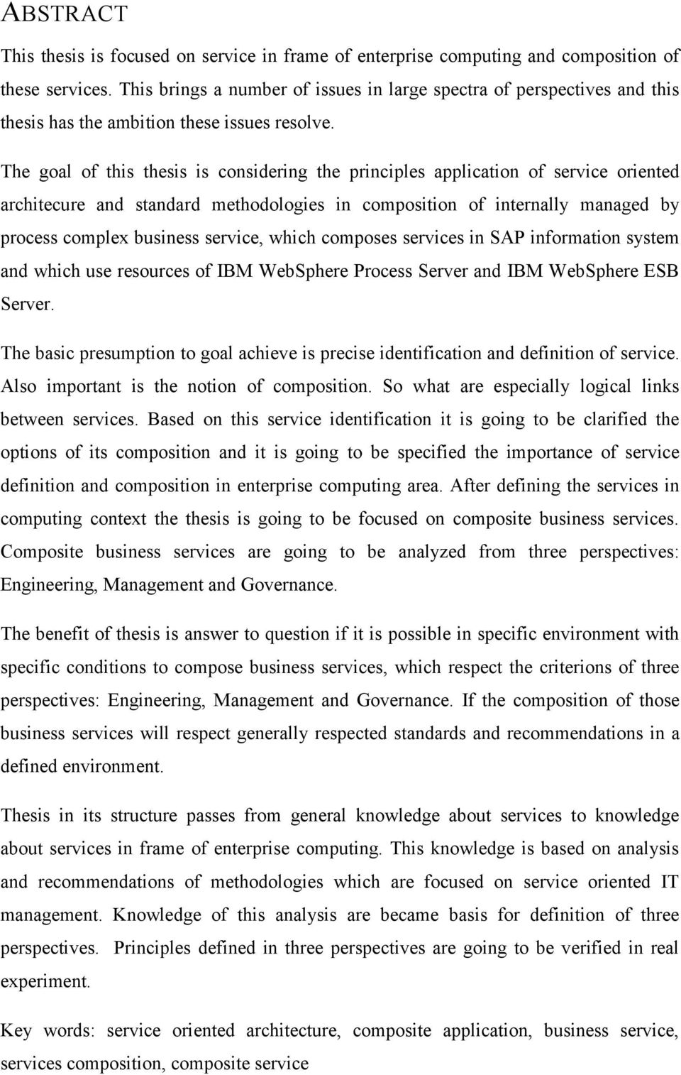 The goal of this thesis is considering the principles application of service oriented architecure and standard methodologies in composition of internally managed by process complex business service,