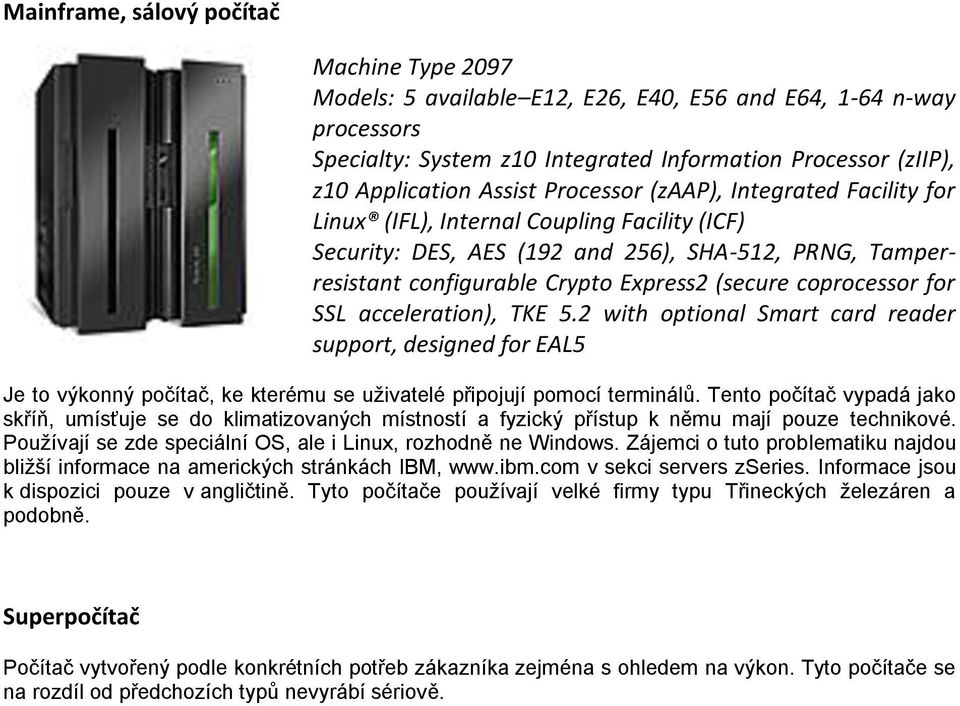 coprocessor for SSL acceleration), TKE 5.2 with optional Smart card reader support, designed for EAL5 Je to výkonný počítač, ke kterému se uživatelé připojují pomocí terminálů.
