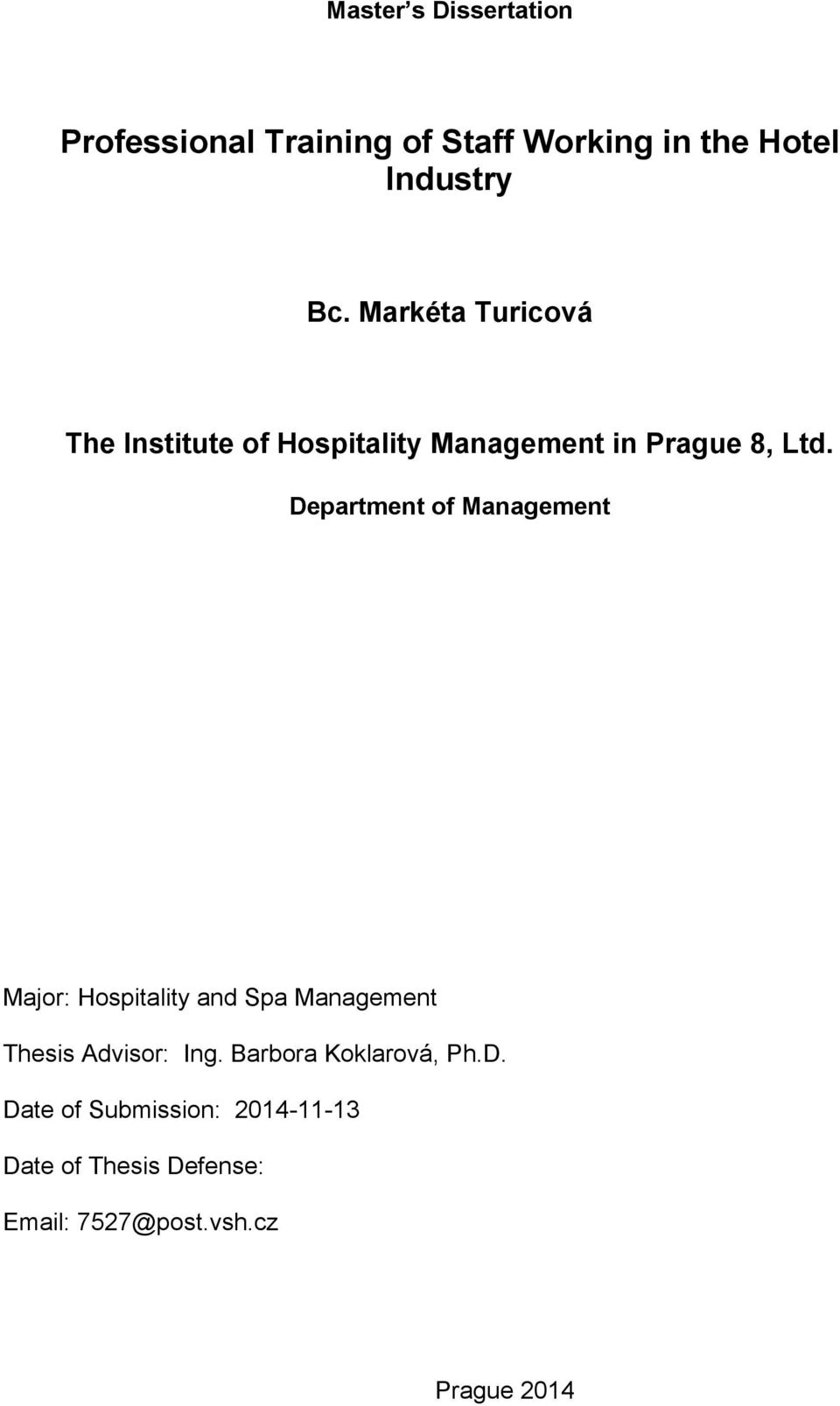 Department of Management Major: Hospitality and Spa Management Thesis Advisor: Ing.