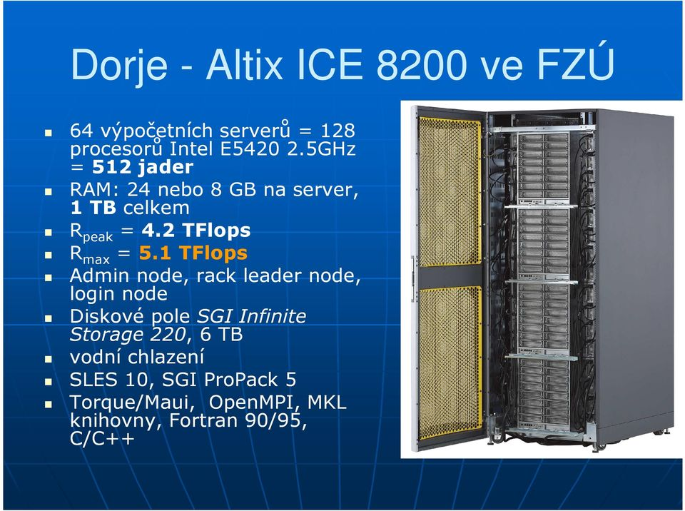 1 TFlops Admin node, rack leader node, login node Diskové pole SGI Infinite Storage 220,,