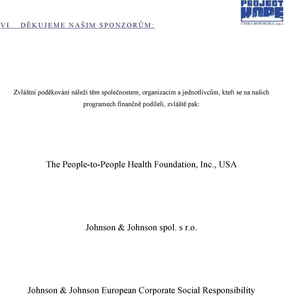 podíleli, zvláště pak: The People-to-People Health Foundation, Inc.