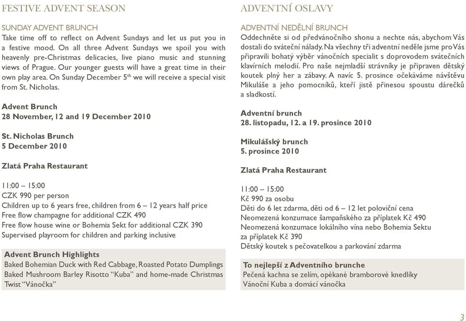 On Sunday December 5 th we will receive a special visit from St. Nicholas. Advent Brunch 28 November, 12 and 19 December 2010 St.
